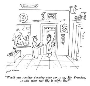 """""""Would you consider donating your car to us, Mr. Framdon, so that other ca…"""" - New Yorker Cartoon by Michael Maslin"""