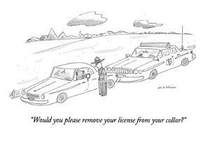 """Would you please remove your license from your collar?"" - New Yorker Cartoon by Michael Maslin"