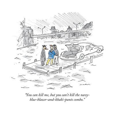 """You can kill me, but you can't kill the navy-blue-blazer-and-khaki-pants ..."" - New Yorker Cartoon"