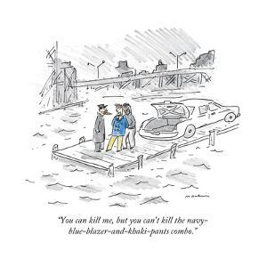 """""""You can kill me, but you can't kill the navy-blue-blazer-and-khaki-pants ..."""" - New Yorker Cartoon by Michael Maslin"""