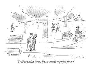 """""""You'd be perfect for me if you weren't so perfect for me."""" - New Yorker Cartoon by Michael Maslin"""