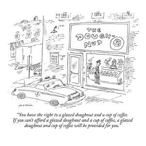 """""""You have the right to a glazed doughnut and a cup of coffee.  If you can'?"""" - New Yorker Cartoon by Michael Maslin"""