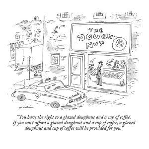 """You have the right to a glazed doughnut and a cup of coffee.  If you can'?"" - New Yorker Cartoon by Michael Maslin"