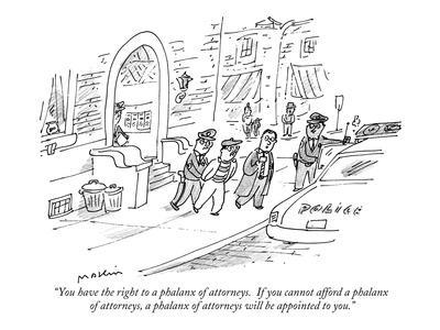 """You have the right to a phalanx of attorneys.  If you cannot afford a pha?"" - New Yorker Cartoon"
