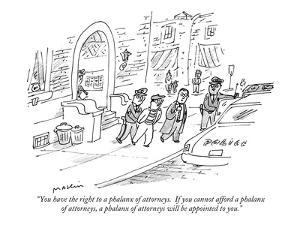 """""""You have the right to a phalanx of attorneys.  If you cannot afford a pha?"""" - New Yorker Cartoon by Michael Maslin"""