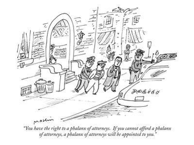 """You have the right to a phalanx of attorneys.  If you cannot afford a pha…"" - New Yorker Cartoon by Michael Maslin"