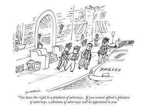 """You have the right to a phalanx of attorneys.  If you cannot afford a pha?"" - New Yorker Cartoon by Michael Maslin"