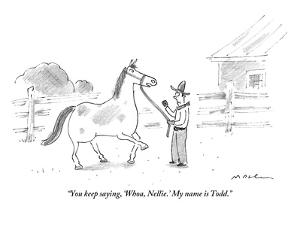 """""""You keep saying, 'Whoa, Nellie.' My name is Todd."""" - New Yorker Cartoon by Michael Maslin"""