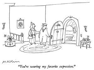 """""""You're wearing my favorite expression."""" - New Yorker Cartoon by Michael Maslin"""