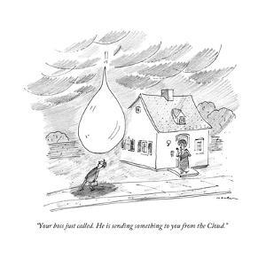 """""""Your boss just called. He is sending something to you from the Cloud."""" - New Yorker Cartoon by Michael Maslin"""