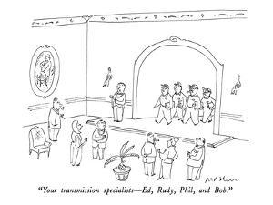 """""""Your transmission specialists?Ed, Rudy, Phil, and Bob."""" - New Yorker Cartoon by Michael Maslin"""