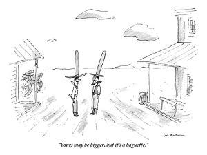 """""""Yours may be bigger, but it's a baguette."""" - New Yorker Cartoon by Michael Maslin"""