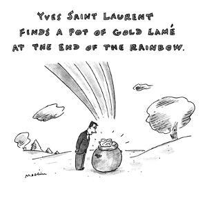 """""""Yves Saint Laurent finds pot of gold lame at the end of the rainbow."""" - New Yorker Cartoon by Michael Maslin"""