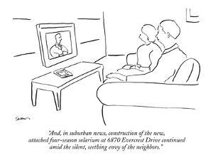 """""""And, in suburban news, construction of the new, attached four-season sola?"""" - New Yorker Cartoon by Michael Shaw"""