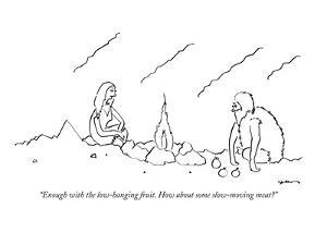 """""""Enough with the low-hanging fruit.  How about some slow-moving meat?"""" - New Yorker Cartoon by Michael Shaw"""