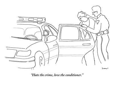 """Hate the crime, love the conditioner."" - New Yorker Cartoon"