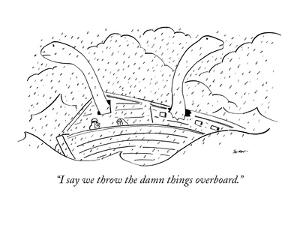 """""""I say we throw the damn things overboard."""" - New Yorker Cartoon by Michael Shaw"""