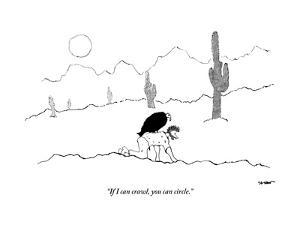 """""""If I can crawl, you can circle."""" - New Yorker Cartoon by Michael Shaw"""