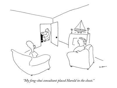 """My feng-shui consultant placed Harold in the closet."" - New Yorker Cartoon"