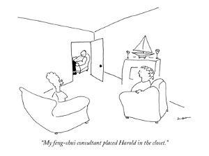 """My feng-shui consultant placed Harold in the closet."" - New Yorker Cartoon by Michael Shaw"