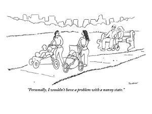 """""""Personally, I wouldn't have a problem with a nanny state."""" - New Yorker Cartoon by Michael Shaw"""