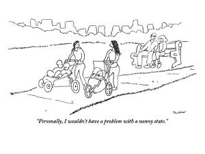 """Personally, I wouldn't have a problem with a nanny state."" - New Yorker Cartoon by Michael Shaw"