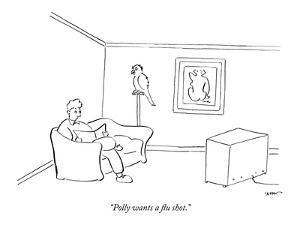 """Polly wants a flu shot."" - New Yorker Cartoon by Michael Shaw"