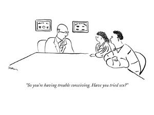 """""""So you're having trouble conceiving. Have you tried sex?"""" - New Yorker Cartoon by Michael Shaw"""