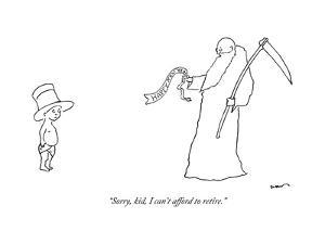 """""""Sorry, kid, I can't afford to retire."""" - New Yorker Cartoon by Michael Shaw"""