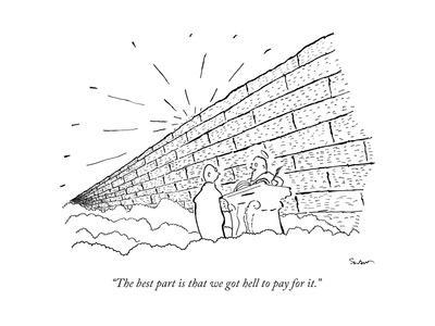 """The best part is that we got hell to pay for it."" - New Yorker Cartoon"