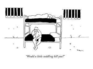 """""""Would a little cuddling kill you?"""" - New Yorker Cartoon by Michael Shaw"""