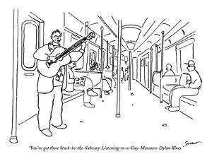 """""""You've got those Stuck-in-the-Subway-Listening-to-a-Guy-Massacre-Dylan Bl?"""" - New Yorker Cartoon by Michael Shaw"""