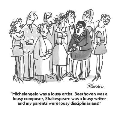 """Michelangelo was a lousy artist, Beethoven was a lousy composer, Shakespe?"" - Cartoon-Boris Drucker-Premium Giclee Print"