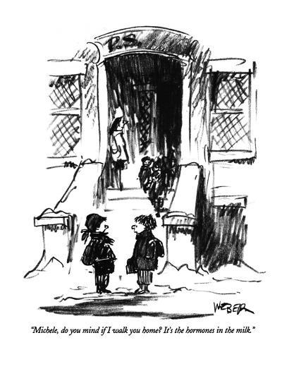 """""""Michele, do you mind if I walk you home?  It's the hormones in the milk."""" - New Yorker Cartoon-Robert Weber-Premium Giclee Print"""