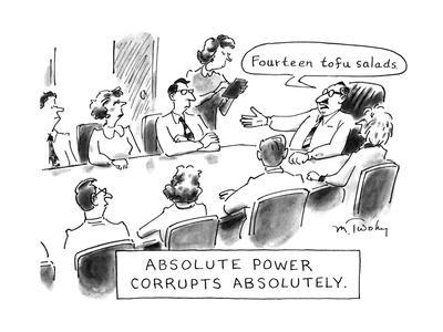Absolute Power Corrupts Absolutely: - New Yorker Cartoon