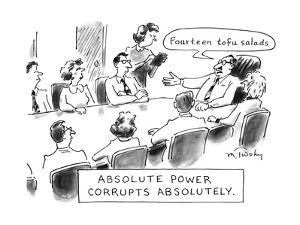 Absolute Power Corrupts Absolutely: - New Yorker Cartoon by Mike Twohy