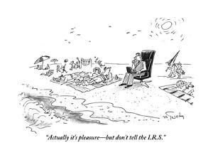 """""""Actually it's pleasure?but don't tell the I.R.S."""" - Cartoon by Mike Twohy"""