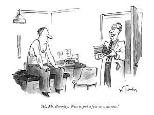"""Ah, Mr. Bromley.  Nice to put a face on a disease."" - New Yorker Cartoon by Mike Twohy"