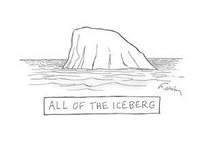 All of the Iceberg - Cartoon by Mike Twohy