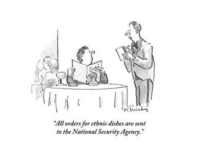 """""""All orders for ethnic dishes are sent to the National Security Agency."""" - Cartoon by Mike Twohy"""