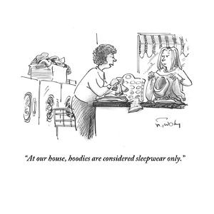 """At our house, hoodies are considered sleepwear only."" - Cartoon by Mike Twohy"