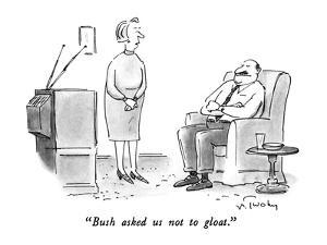 """Bush asked us not to gloat."" - New Yorker Cartoon by Mike Twohy"