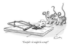 """Careful?it might be a trap!"" - New Yorker Cartoon by Mike Twohy"