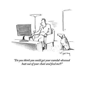 """""""Do you think you could get your scandal-obsessed butt out of your chair a?"""" - Cartoon by Mike Twohy"""