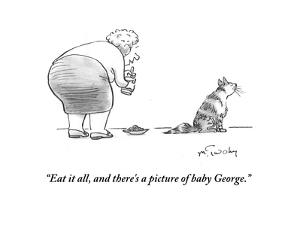 """Eat it all, and there's a picture of baby George."" - Cartoon by Mike Twohy"