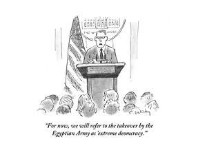 """""""For now, we will refer to the takeover by the Egyptian Army as 'extreme d?"""" - Cartoon by Mike Twohy"""