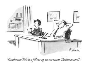 """""""Gentlemen: This is a follow-up on our recent Christmas card."""" - New Yorker Cartoon by Mike Twohy"""