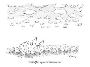 """Grandpa's up there somewhere."" - New Yorker Cartoon by Mike Twohy"