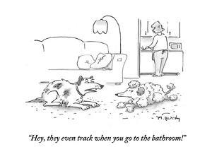 """""""Hey, they even track when you go to the bathroom!"""" - Cartoon by Mike Twohy"""