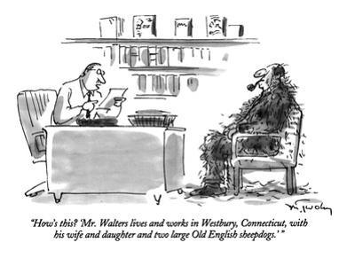 """How's this?  'Mr. Walters lives and works in Westbury, Connecticut, with ?"" - New Yorker Cartoon by Mike Twohy"